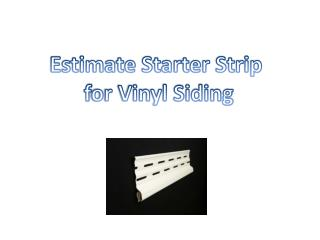 Estimate Starter Strip f or Vinyl Siding