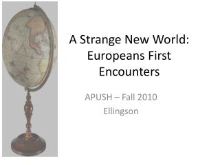 A Strange New World: Europeans First Encounters