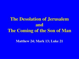 The Desolation of Jerusalem and The Coming of the Son of Man