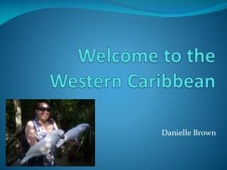Welcome to the Western Caribbean