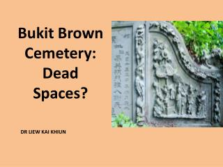 Bukit Brown Cemetery: Dead Spaces?