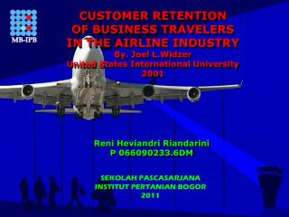 CUSTOMER RETENTION  OF BUSINESS TRAVELERS  IN THE AIRLINE INDUSTRY By. Joel  L.Widzer