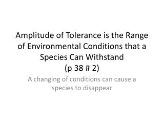 A changing of conditions can cause a species to disappear