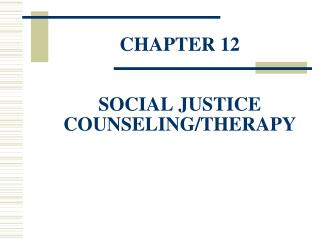 CHAPTER 12 SOCIAL JUSTICE COUNSELING/THERAPY