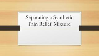 Separating a Synthetic Pain Relief Mixture