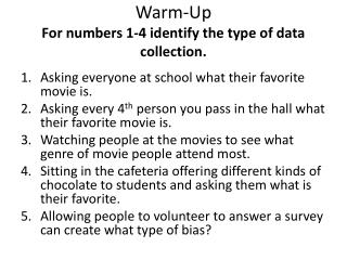 Warm-Up For numbers 1-4 identify the type of data collection.
