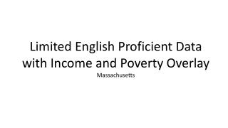 Limited English Proficient Data  with Income and Poverty Overlay Massachusetts