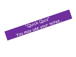 """Quick Quiz"" You may use your notes…"
