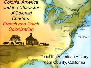 Colonial America and the Character of Colonial Charters:  French and Dutch Colonization