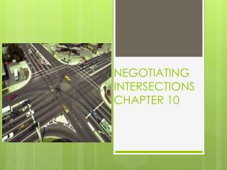 NEGOTIATING INTERSECTIONS CHAPTER 10