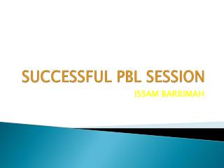 SUCCESSFUL PBL SESSION