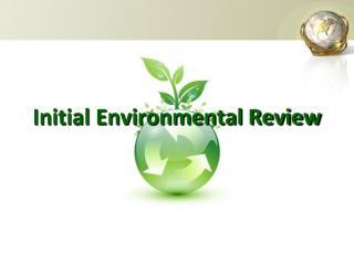 Initial Environmental Review