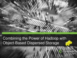 Combining the Power of  Hadoop  with Object-Based Dispersed Storage