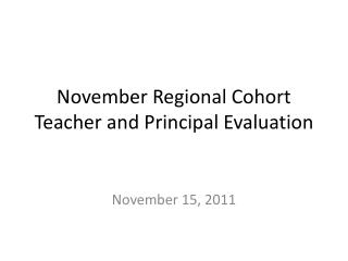 November Regional Cohort Teacher and Principal Evaluation