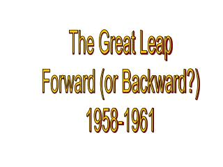 The Great Leap Forward (or Backward?) 1958-1961