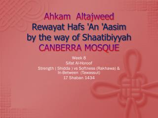 Ahkam Altajweed Rewayat Hafs  'An ' Aasim by the way of  Shaatibiyyah CANBERRA MOSQUE