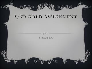 5/6D GOLD ASSIGNMENT
