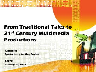 From Traditional Tales to 21 st Century Multimedia Productions