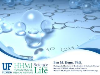 Ben M. Dunn, PhD. Distinguished Professor of Biochemistry & Molecular Biology