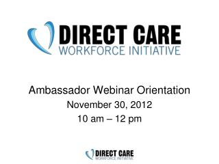 Ambassador Webinar Orientation November 30, 2012 10 am – 12 pm