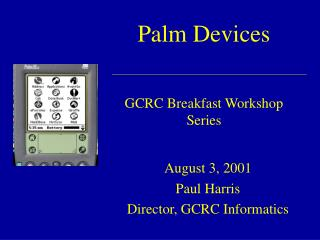 Palm Devices GCRC Breakfast Workshop Series