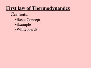 First law of Thermodynamics C ontents: Basic Concept Example Whiteboards