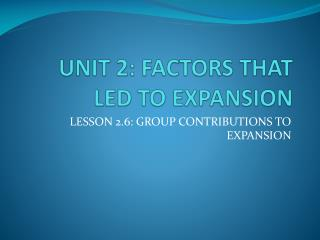 UNIT 2: FACTORS THAT LED TO EXPANSION