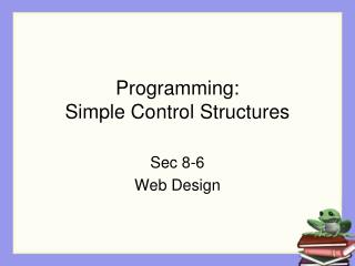 Programming:  Simple Control Structures
