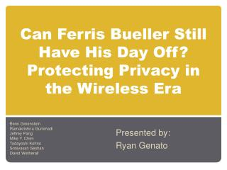 Can Ferris  Bueller  Still Have His Day Off? Protecting Privacy in the Wireless Era
