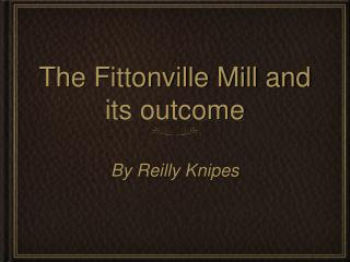 The Fittonville Mill and its outcome