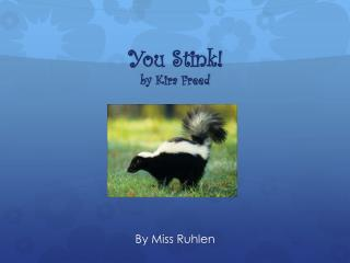You Stink! by  K ira  Freed