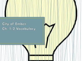 City of Ember Ch. 1-2 Vocabulary