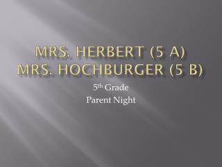 MRs. Herbert (5 A) MRs. Hochburger (5 B)