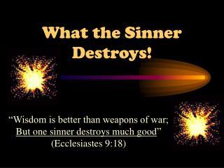 What the Sinner Destroys!
