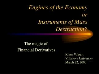Engines of the Economy  or Instruments of Mass Destruction?