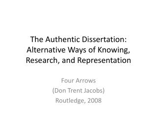 The Authentic Dissertation: Alternative Ways of Knowing, Research, and Representation