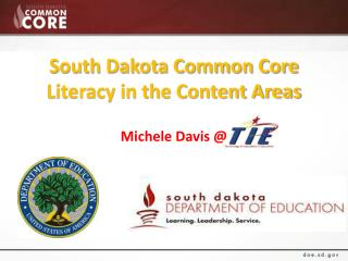 South Dakota Common Core  Literacy in the Content Areas Michele  Davis @