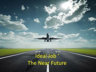 Ideal Job ' The Near Future