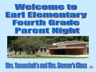 Welcome to Earl Elementary Fourth Grade  Parent Night