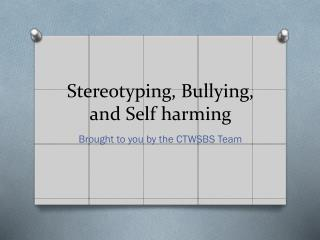 Stereotyping, Bullying, and Self harming