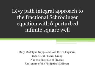 Mary Madelynn Nayga and Jose Perico Esguerra Theoretical Physics Group