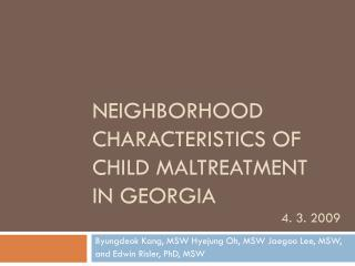 Neighborhood Characteristics of  Child Maltreatment  in Georgia 					   4. 3. 2009