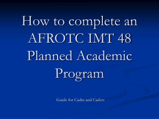 How to complete an AFROTC IMT 48 Planned Academic Program