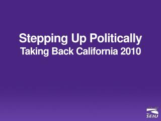 Stepping Up Politically Taking Back California 2010