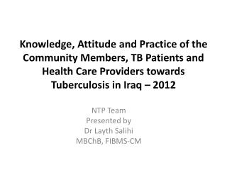 NTP Team Presented by  Dr  Layth Salihi MBChB , FIBMS-CM