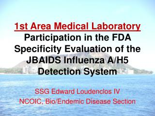 1st Area Medical Laboratory  Participation in the FDA Specificity Evaluation of the JBAIDS Influenza A/H5 Detection Syst