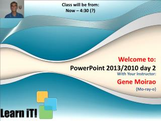 Welcome to:   PowerPoint 2013/2010  day 2