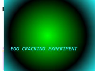 egg cracking experiment