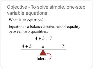 Objective - To solve simple, one-step variable equations