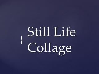 Still Life Collage